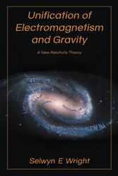 'Unification of Electromagnetism and Gravity' by Selwyn Wright is Released