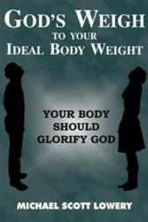 Michael Scott Lowery Releases GOD'S WEIGH TO YOUR IDEAL BODY WEIGHT