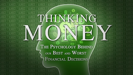 Thinking Money: The Psychology Behind Our Best And Worst Financial Decisions