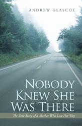 Nobody Knew She Was There By Andrew Glascoe is Released
