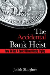 The Accidental Bank Heist By Judith Slaughter is Released