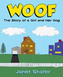 WOOF: THE STORY OF A GIRL AND HER DOG by Janet Shafer is Available Now