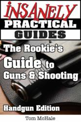 'The Rookie's Guide to Guns and Shooting, Handgun Edition' from Insanely Practical Guides is Released