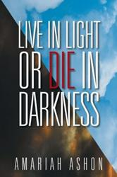 Amariah Ashon Releases LIVE IN LIGHT OR DIE IN DARKNESS