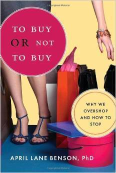 Compulsive Buying Behavior Expert April Benson, Ph.D., Releases TO BUY OR NOT TO BUY