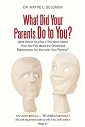 Mattie L. Solomon Releases WHAT DID YOUR PARENTS DO TO YOU?