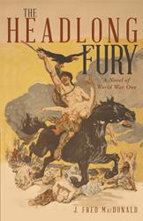 J. Fred MacDonald Honors 100-year Anniversary of World War I With 'The Headlong Fury'