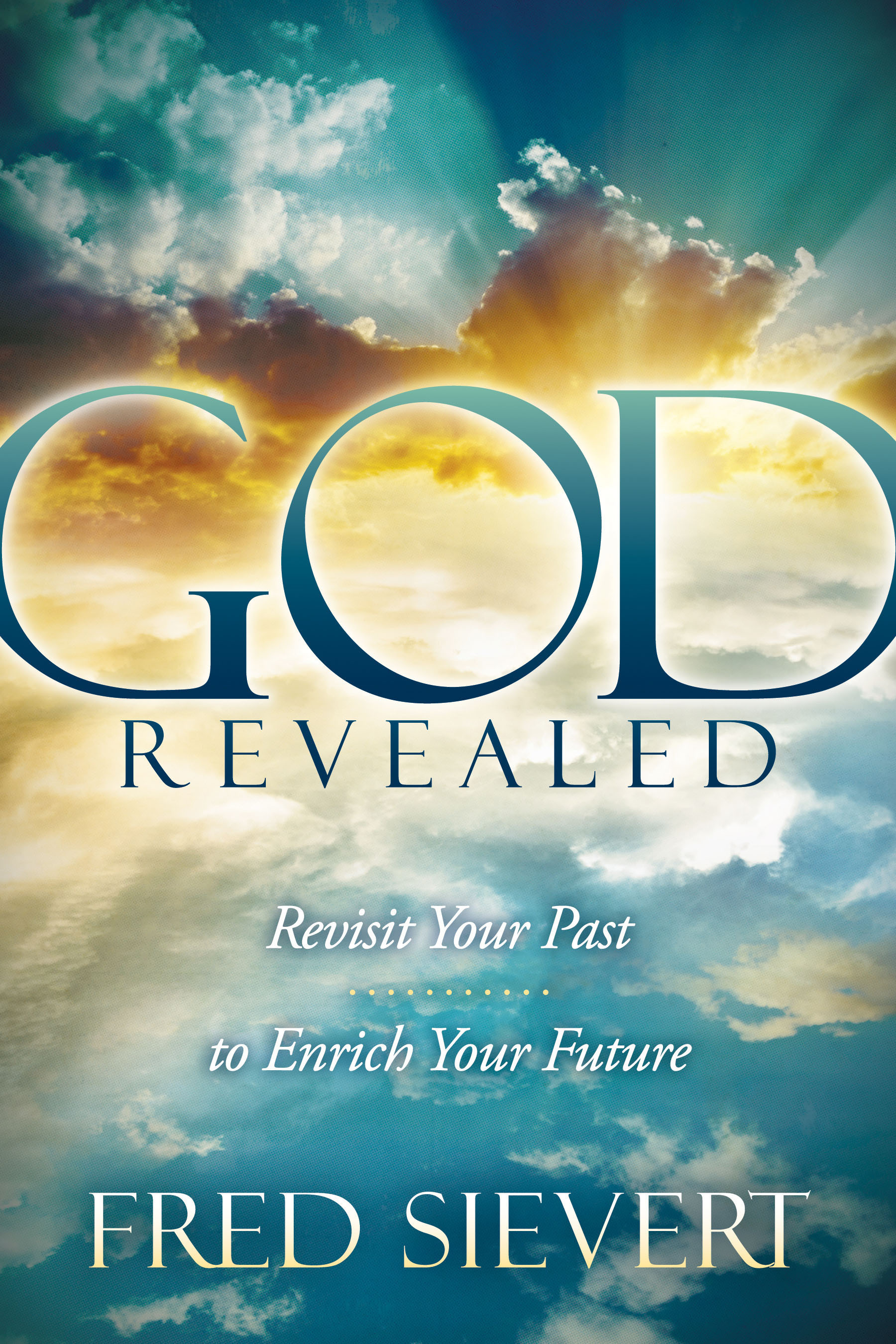 GOD REVEALED Challenges Christians To Apply Their Faith In God