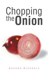 CHOPPING THE ONION by Dusana Michaels is Now Available