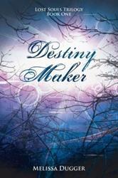 Melissa Dugger Releases DESTINY MAKER, First Book in Lost Souls Trilogy