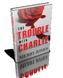 Oceanview Publishing Announces THE TROUBLE WITH CHARLIE by Merry Jones Now Available in Hardcover, All Digital E-Book Formats, and Audio Book