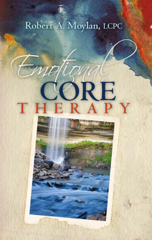EMOTIONAL CORE THERAPY by Robert A. Moylan is Now Available