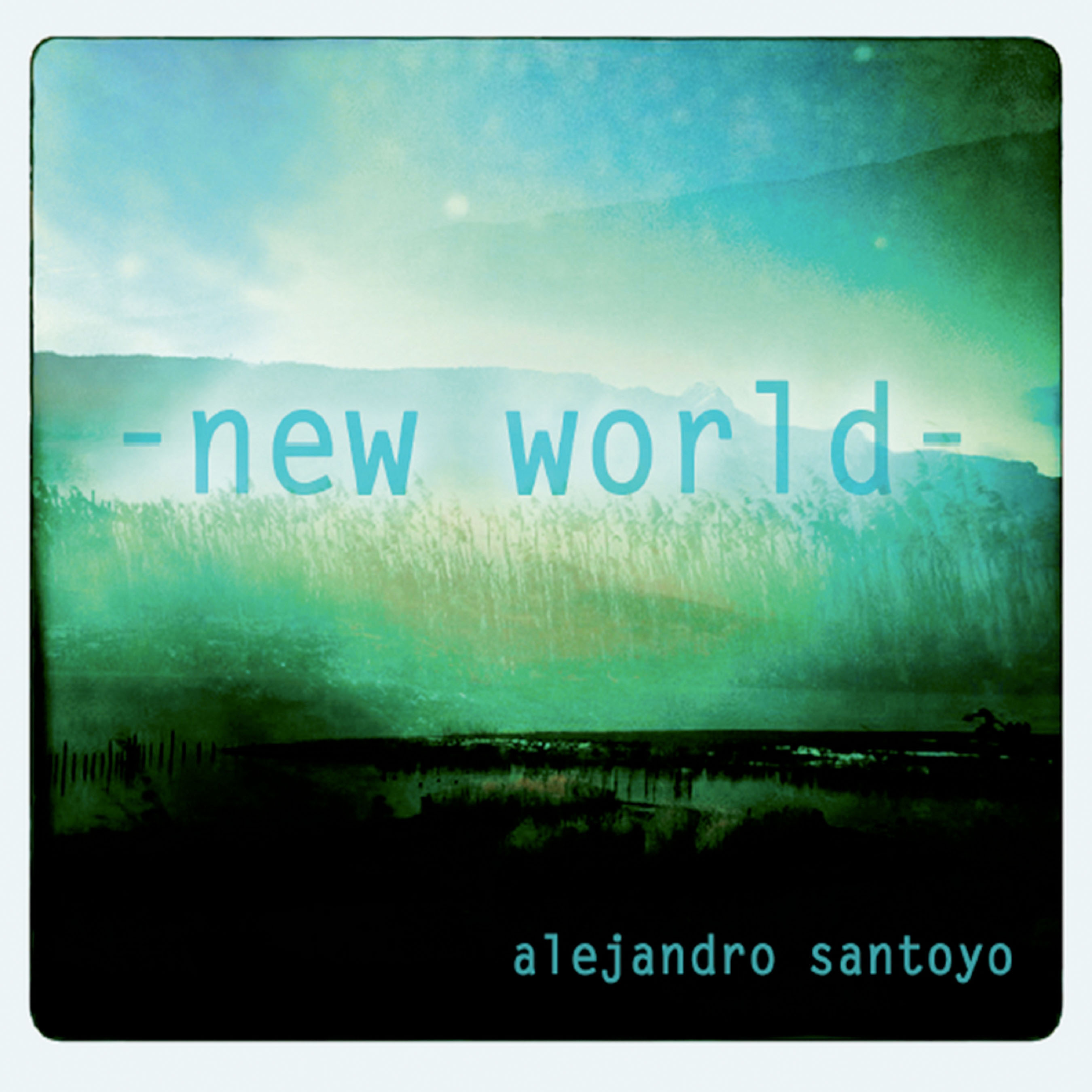Pianist/Composer Alejandro Santoyo Releases New CD 'New World'