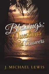 "J. Michael Lewis Releaes ""Blessings: Questions and Answers"""