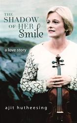 New Memoir, 'The Shadow of Her Smile' by Ajit Hutheesing, Is Released