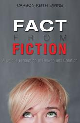 "Carson Keith Ewing's first book ""Fact From Fiction"" is a unique perception of Heaven and Creation."