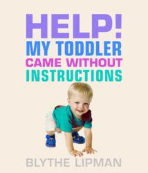 Blythe Lipman Releases 'Help! My Toddler Came Without Instructions'