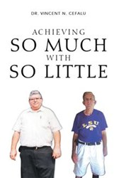 Dr. Vincent N. Cefalu Sr. Releases 'Achieving So Much With So Little'