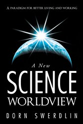 Dorn Swerdlin Reveals A NEW SCIENCE WORLDVIEW