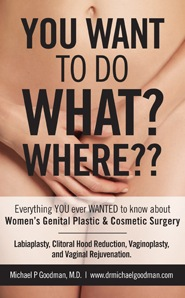Dr. Michael Goodman Releases 'You Want To Do What, Where?' on Women's Genital Plastic and Cosmetic Surgery