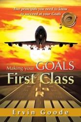 Ervin Goode Pens New Inspirational Book, MAKING YOUR GOALS FIRST CLASS