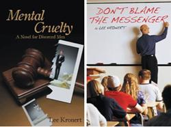 DON'T BLAME THE MESSENGER and MENTAL CRUELTY by Lee Kronert are Available Now