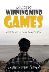 Manuel Antonio Lopez Offers A GUIDE TO WINNING MIND GAMES