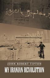 'My Iranian Revolution' by John Robert Tipton is Released