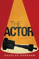 Douglas Gardham Releases THE ACTOR
