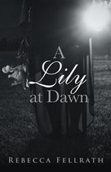 Rebecca Fellrath Releases A LILY AT DAWN