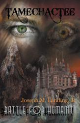 Joseph Landing Jr. Releases TAMECHACTEE: BATTLE FOR HUMANITY