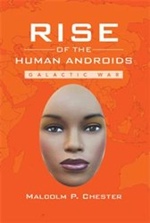 Malcolm P. Chester's RISE OF THE HUMAN ANDROIDS is Available Now