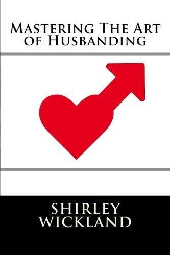 Shirley M. Wickland Releases 'Mastering the Art of Husbanding'