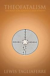 Lewis Tagliaferre's New Book Offers Alternative to Organized Religion in THEOFATALISM
