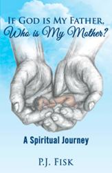 P.J. Fisk Releases IF GOD IS MY FATHER, WHO IS MY MOTHER?
