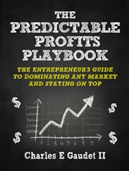 Charles Gaudet Releases 'The Predictable Profits Playbook: The Entrepreneur's Guide to Dominating Any Market and Staying on Top'