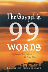THE GOSPEL IN 99 WORDS by Jimmy Knight is Available Now