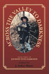 Retired History Teacher J. Arthur Moore Releases 'Across the Valley to Darkness'