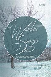 Noelio Flores Pérez Releases Poetry Collection, WINTER SONGS