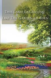 "Larry Thompson's First Book ""This Land Has Become Like the Garden of Eden"" is an Uplifting Collection of Enlightened Christian Poetry"