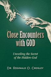 Dr. Reginald O. Crossley's 'Close Encounters with God: Unveiling the Secrets of the Hidden-God' is Released