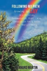 Bernard Martin's New Memoir, FOLLOWING MY PATH,  Explores History of Gay Man, Cancer Survivor