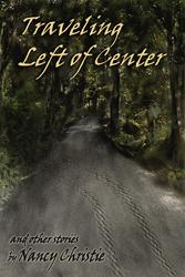 Pixel Hall Press to Release TRAVELING LEFT OF CENTER AND OTHER STORIES by Nancy Christie