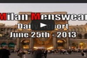 VIDEO: 'DAILY REPORT' June 25th 2013 Milan Menswear