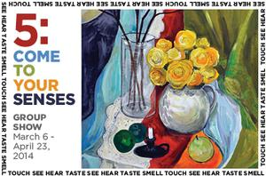 5: COME TO YOUR SENSES to Open 3/6 at Fountain Gallery