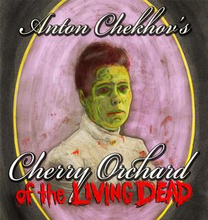 CHERRY ORCHARD OF THE LIVING DEAD Runs Now thru 3/9 at Onyx Theatre