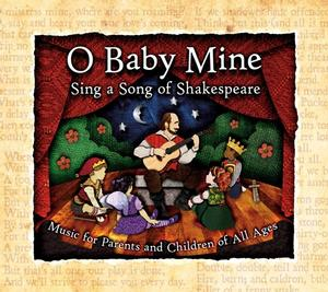 O BABY MINE: SING A SONG OF SHAKESPEARE' Now Available