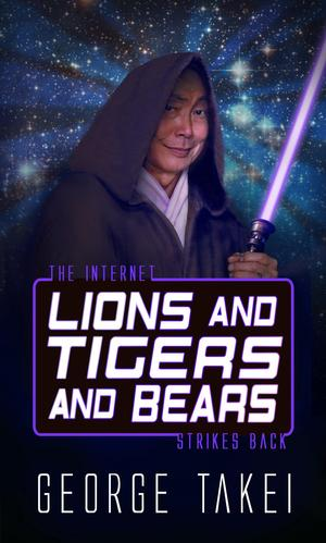 George Takei Releases New Book LIONS AND TIGERS AND BEARS (THE INTERNET STRIKES BACK)