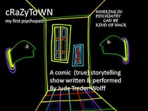 CRAZYTOWN: MY FIRST PSYCHOPATH Returns to NYC at The Triad, 5/18