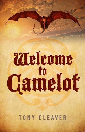 Tony Cleaver's WELCOME TO CAMELOT Set for Release Aug 2014